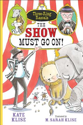 The Show Must Go On! By Klise, Kate/ Klise, M. Sarah